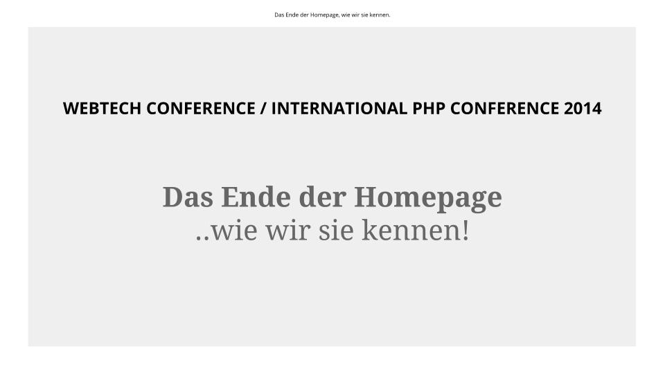 2014-10-28 #webtechcon - #iphp - Das Ende der Homepage, wie wir sie kennen. (1)